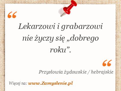 """Obraz / mem do cytatu: Lekarzowi i grabarzowi nie życzy się """"dobrego roku""""."""
