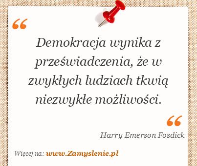 Obraz / mem do cytatu: Demokracja wynika z przeświadczenia, że w zwykłych ludziach tkwią niezwykłe możliwości.