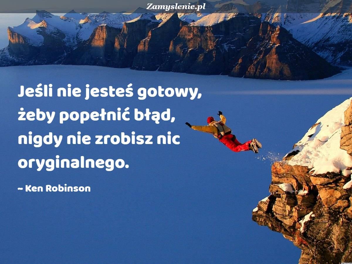 Obraz / mem do cytatu: Jeśli nie jesteś gotowy, żeby popełnić błąd, nigdy nie zrobisz nic oryginalnego.