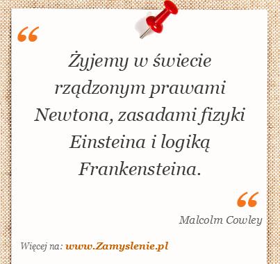 Obraz / mem do cytatu: Żyjemy w świecie rządzonym prawami Newtona, zasadami fizyki Einsteina i logiką Frankensteina.