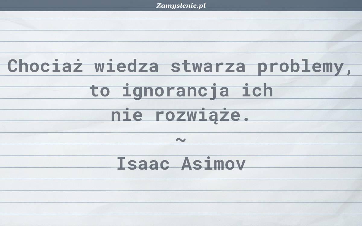 Obraz / mem do cytatu: Chociaż wiedza stwarza problemy, to ignorancja ich nie rozwiąże.
