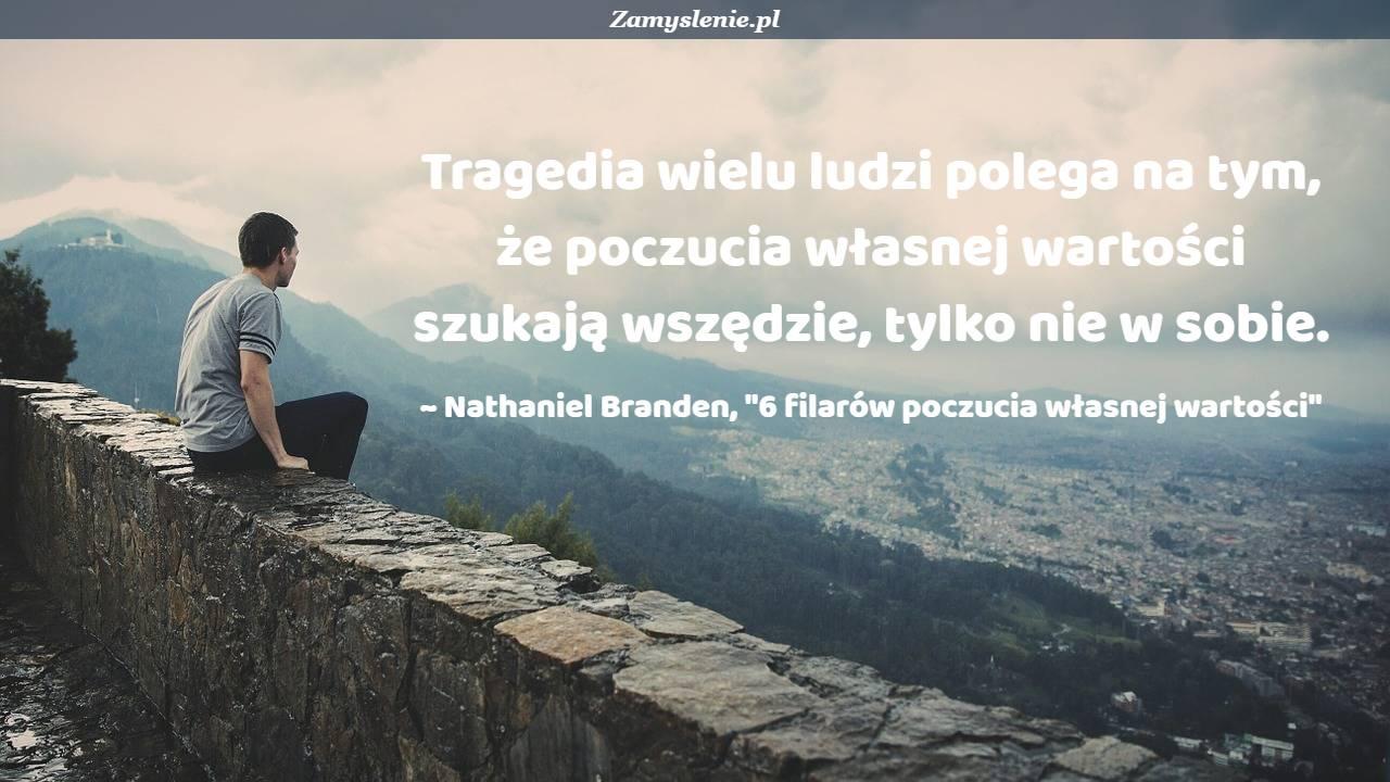 Obraz / mem do cytatu: Tragedia wielu ludzi polega na tym, że poczucia własnej wartości szukają wszędzie, tylko nie w sobie.