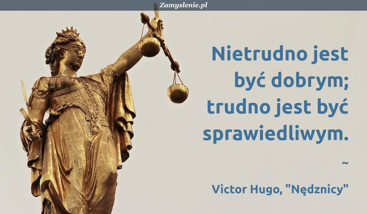 Obraz / mem do cytatu: Nietrudno jest być dobrym; trudno jest być sprawiedliwym.