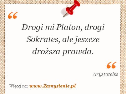 Obraz / mem do cytatu: Drogi mi Platon, drogi Sokrates, ale jeszcze droższa prawda.