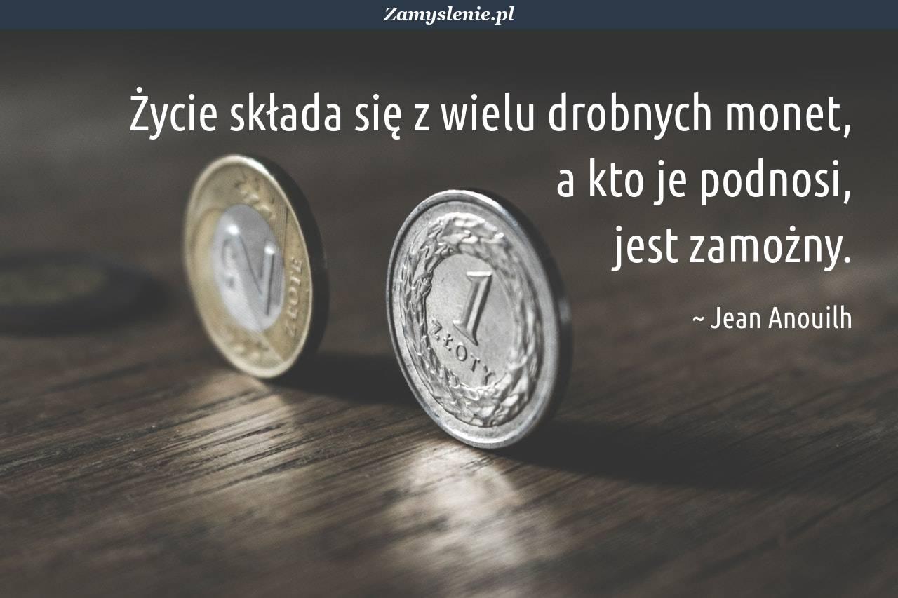 Obraz / mem do cytatu: Życie składa się z wielu drobnych monet, a kto je podnosi, jest zamożny.