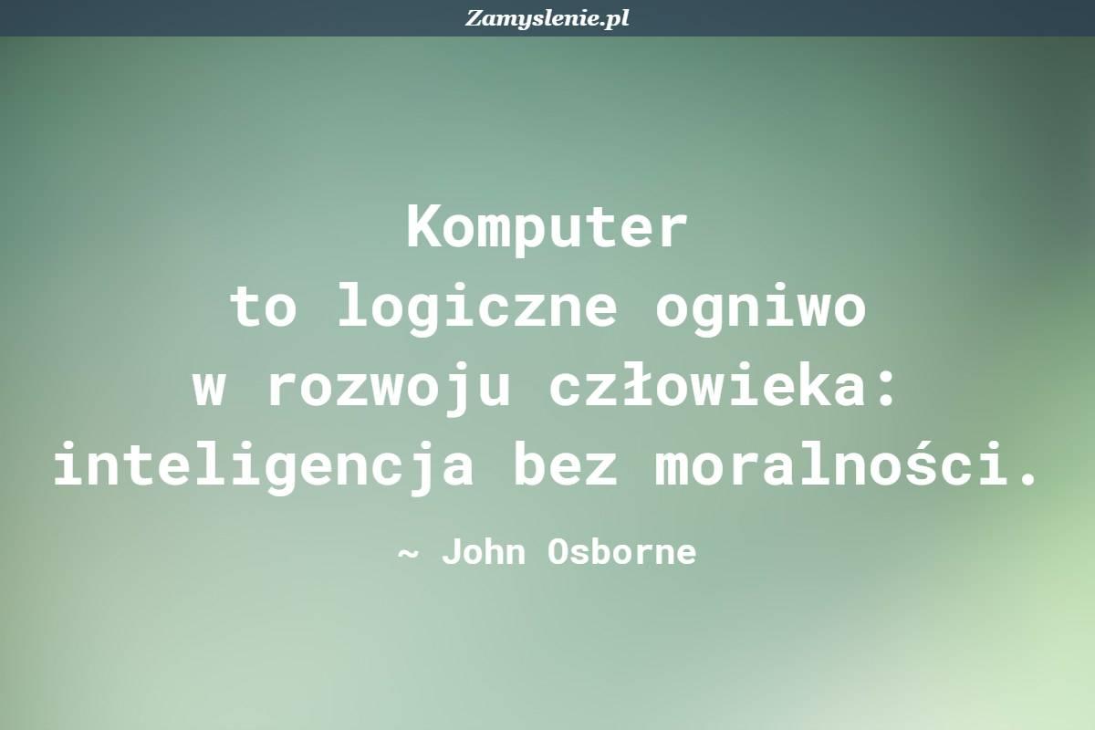 Obraz / mem do cytatu: Komputer to logiczne ogniwo w rozwoju człowieka: inteligencja bez moralności.