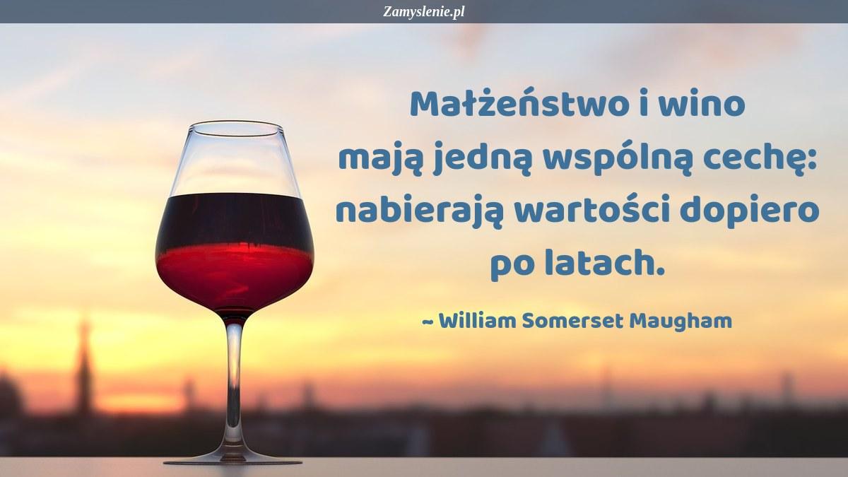 Obraz / mem do cytatu: Małżeństwo i wino mają jedną wspólną cechę: nabierają wartości dopiero po latach.