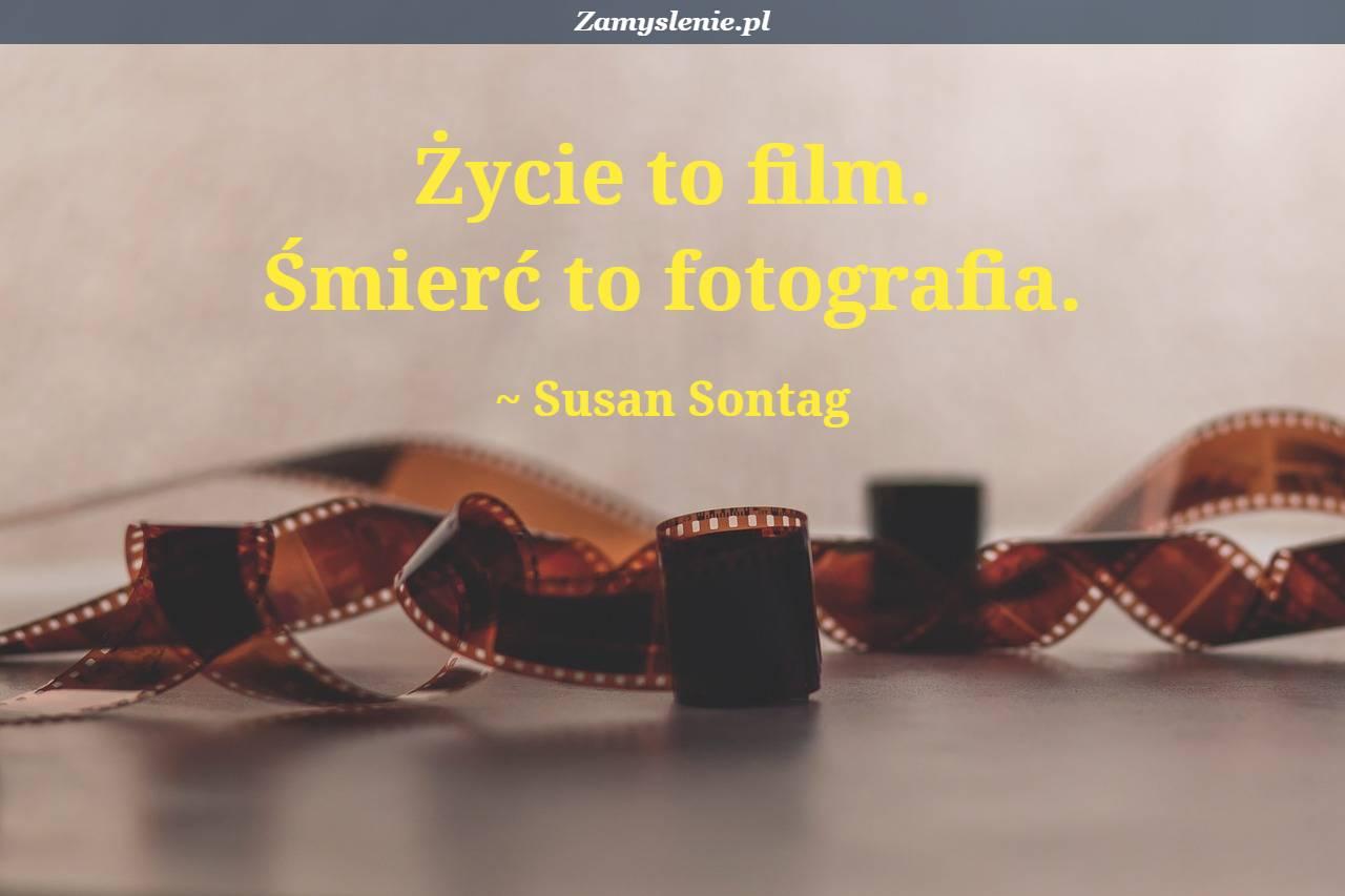 Obraz / mem do cytatu: Życie to film. Śmierć to fotografia.