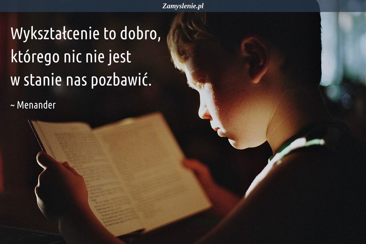 Obraz / mem do cytatu: Wykształcenie to dobro, którego nic nie jest w stanie nas pozbawić.