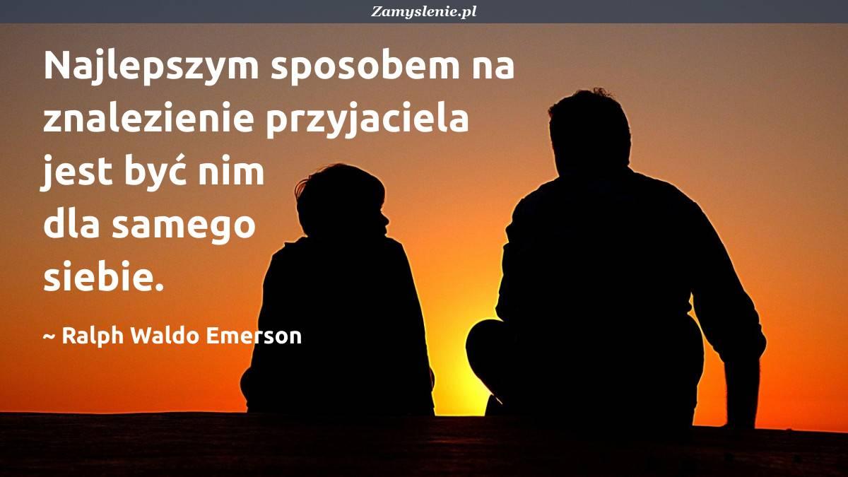 Obraz / mem do cytatu: Najlepszym sposobem na znalezienie przyjaciela jest być nim dla samego siebie.