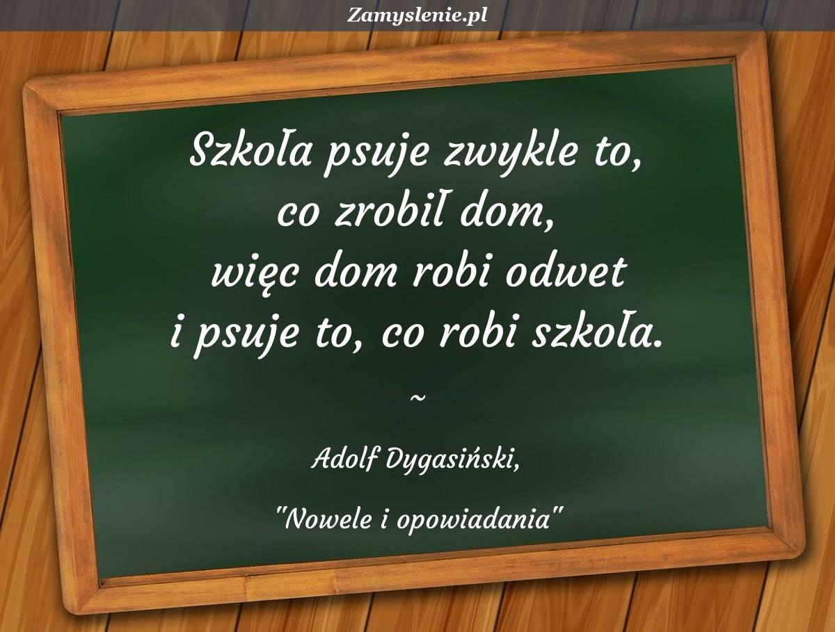 Obraz / mem do cytatu: Szkoła psuje zwykle to, co zrobił dom, więc dom robi odwet i psuje to, co robi szkoła.