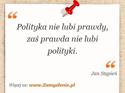 Obraz / mem do cytatu: Polityka nie lubi prawdy, zaś prawda nie lubi polityki.