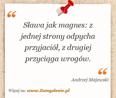 Obraz / mem do cytatu: Sława jak magnes: z jednej strony odpycha przyjaciół, z drugiej przyciąga wrogów.
