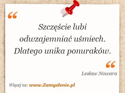 Cytat: Szczęście lubi odwzajemniać uśmiech. Dlatego unika ponuraków. - Zamyslenie.pl