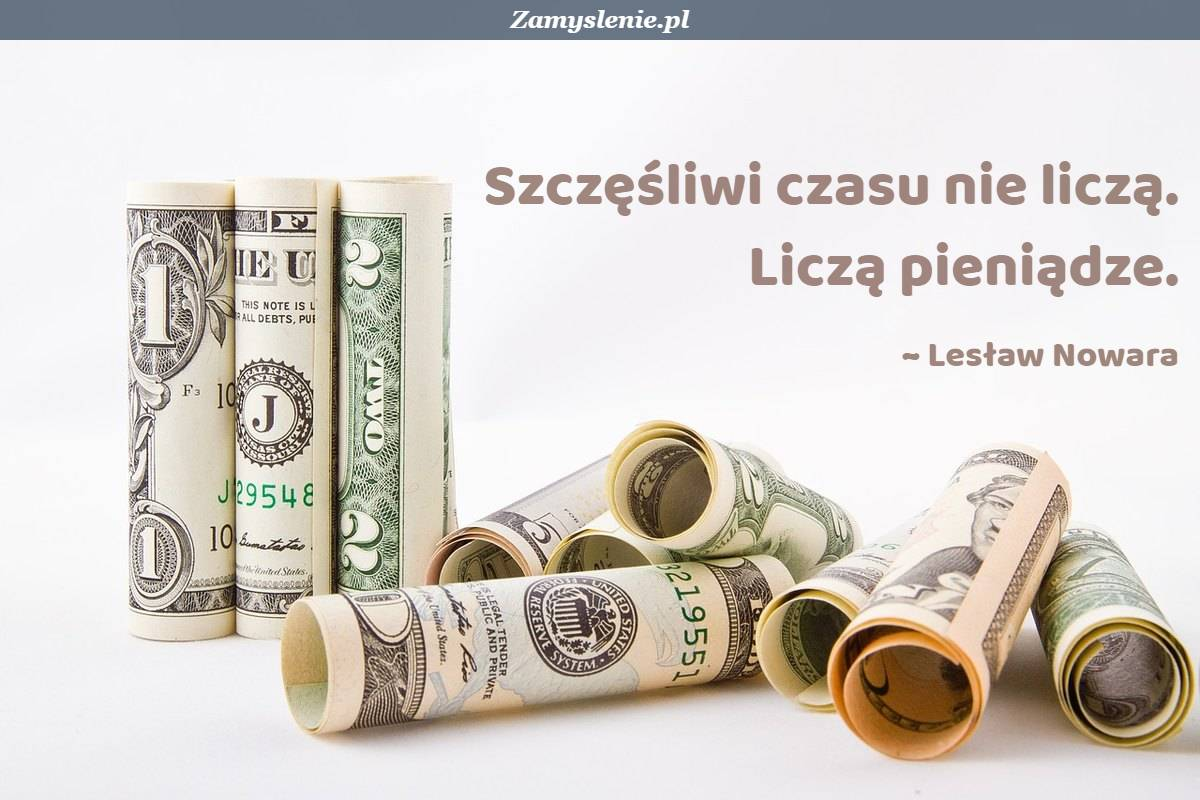 Obraz / mem do cytatu: Szczęśliwi czasu nie liczą. Liczą pieniądze.