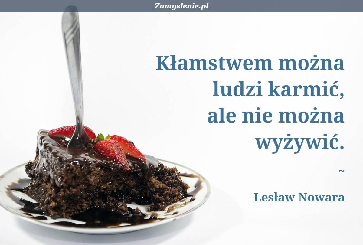 Obraz / mem do cytatu: Kłamstwem można ludzi karmić, ale nie można wyżywić.