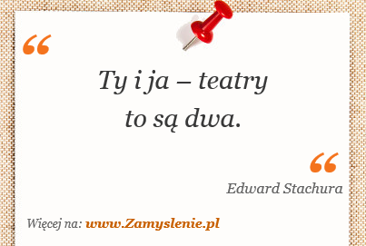 Obraz / mem do cytatu: Ty i ja – teatry to są dwa.