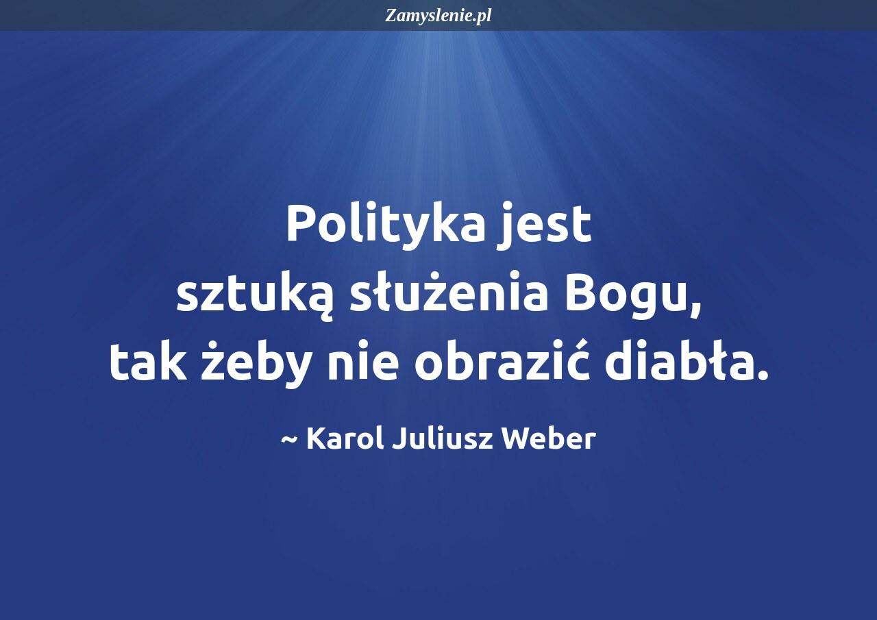 Obraz / mem do cytatu: Polityka jest sztuką służenia Bogu, tak żeby nie obrazić diabła.