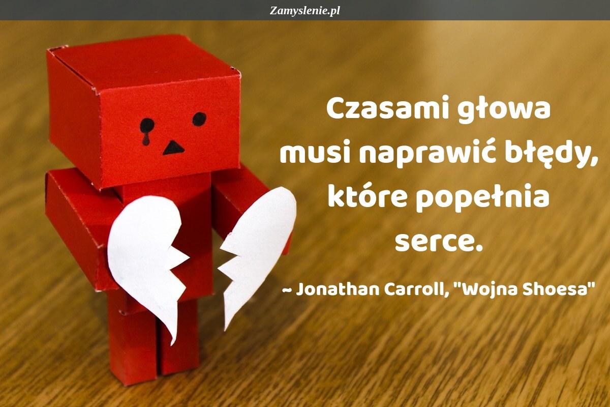 Obraz / mem do cytatu: Czasami głowa musi naprawić błędy, które popełnia serce.