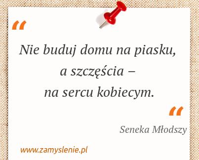 Obraz / mem do cytatu: Nie buduj domu na piasku, a szczęścia – na sercu kobiecym.
