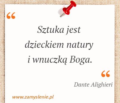 Cytat: Sztuka jest dzieckiem natury i wnuczką Boga. - Zamyslenie.pl