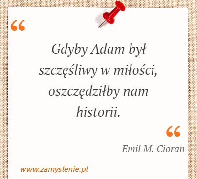 Obraz / mem do cytatu: Gdyby Adam był szczęśliwy w miłości, oszczędziłby nam historii.
