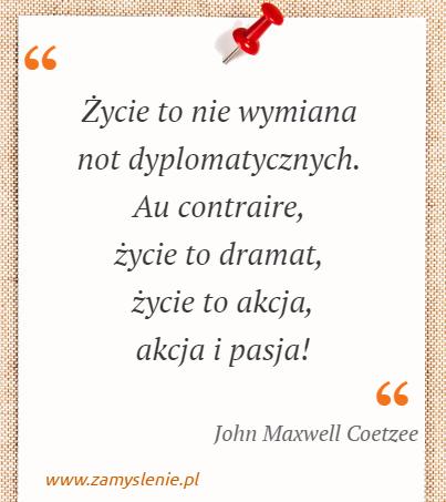 Obraz / mem do cytatu: Życie to nie wymiana not dyplomatycznych. Au contraire, życie to dramat, życie to akcja, akcja i pasja!
