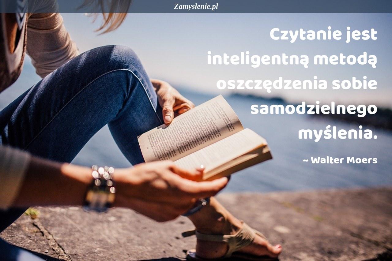 Obraz / mem do cytatu: Czytanie jest inteligentną metodą oszczędzenia sobie samodzielnego myślenia.