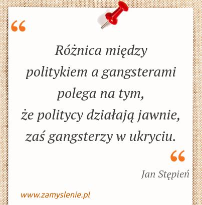 Obraz / mem do cytatu: Różnica między politykiem a gangsterami polega na tym, że politycy działają jawnie, zaś gangsterzy w ukryciu.