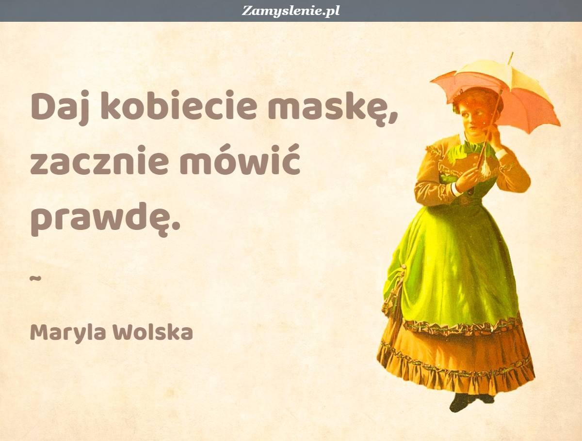 Obraz / mem do cytatu: Daj kobiecie maskę, zacznie mówić prawdę.
