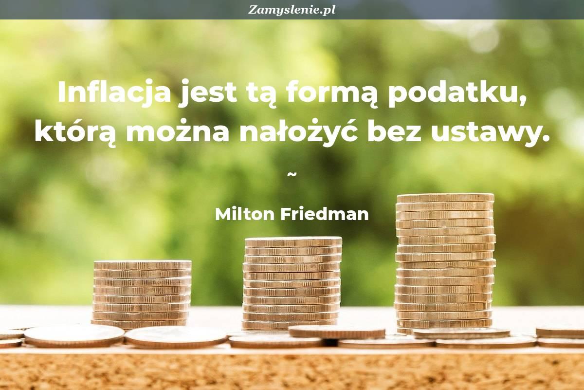 Obraz / mem do cytatu: Inflacja jest tą formą podatku, którą można nałożyć bez ustawy.