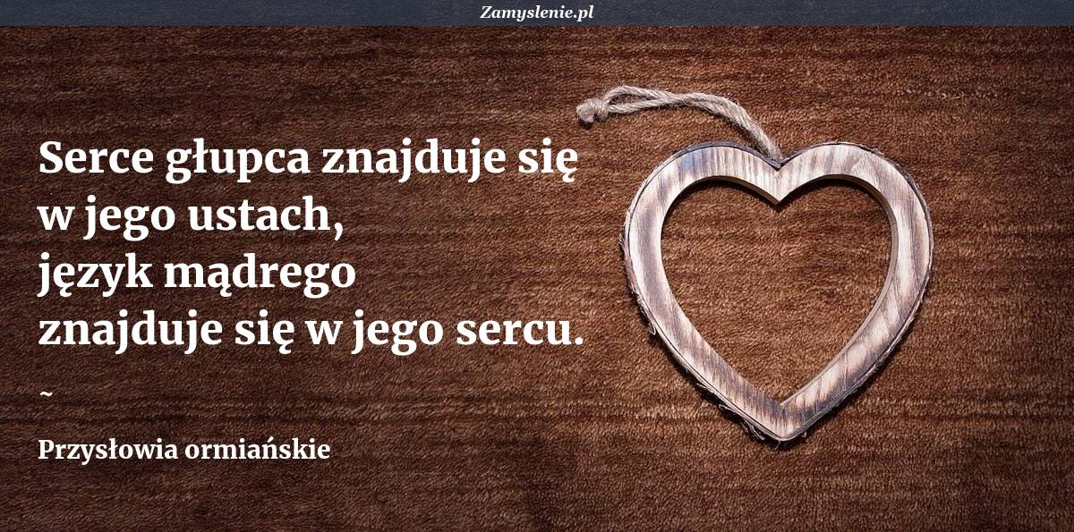 Obraz / mem do cytatu: Serce głupca znajduje się w jego ustach, język mądrego znajduje się w jego sercu.