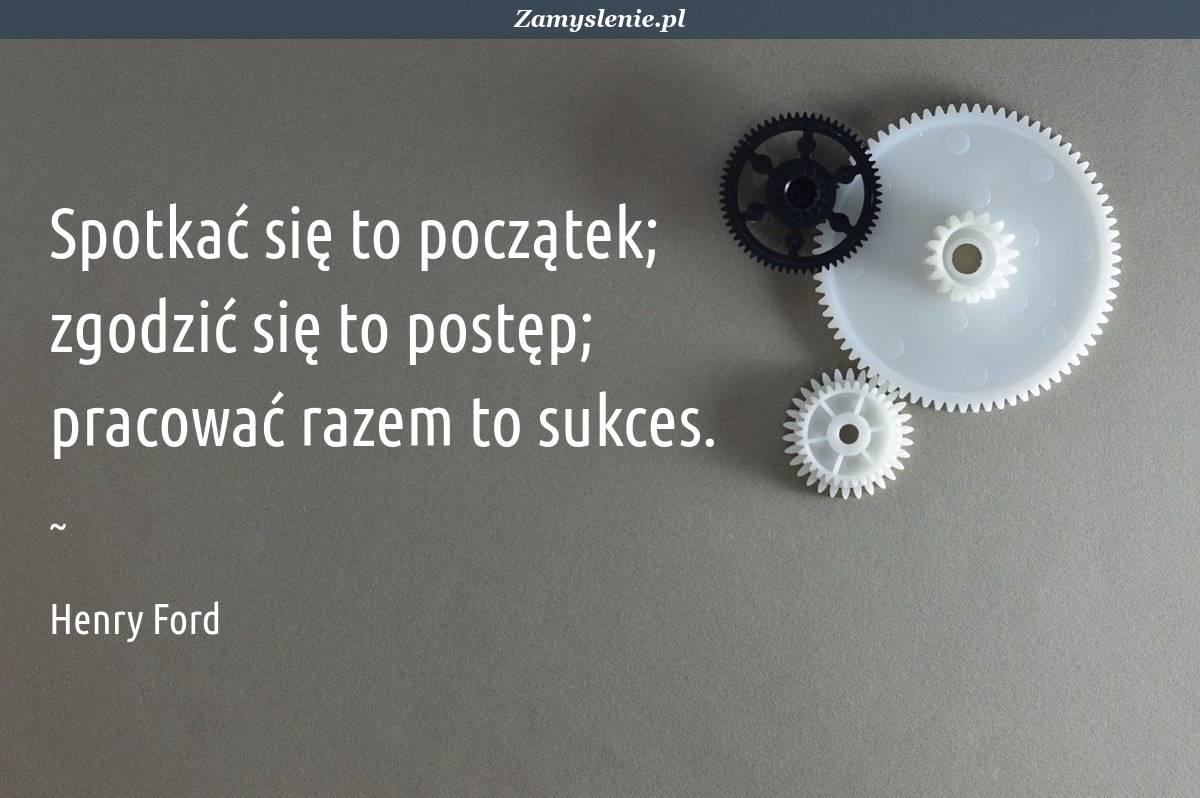 Obraz / mem do cytatu: Spotkać się to początek; zgodzić się to postęp; pracować razem to sukces.