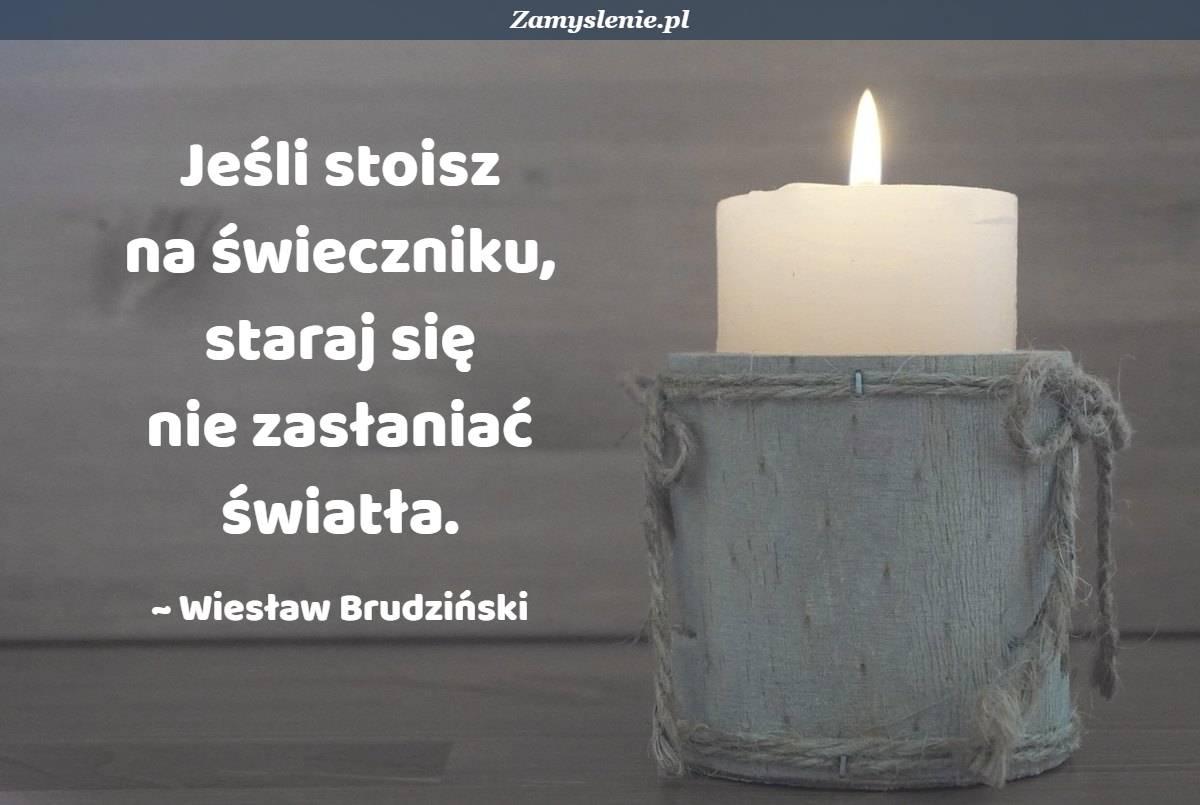 Obraz / mem do cytatu: Jeśli stoisz na świeczniku, staraj się nie zasłaniać światła.