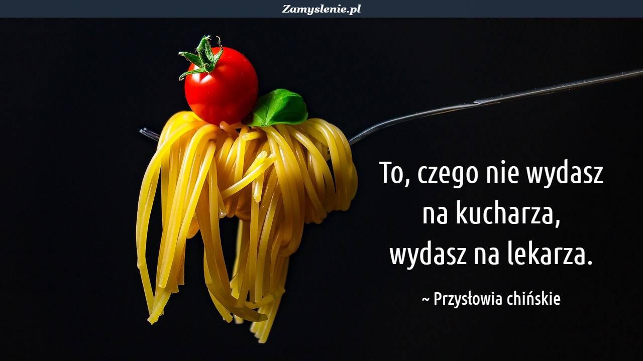 Obraz / mem do cytatu: To, czego nie wydasz na kucharza, wydasz na lekarza.