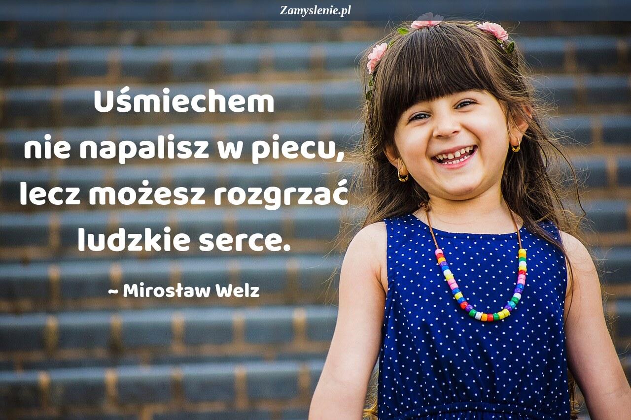 Obraz / mem do cytatu: Uśmiechem nie napalisz w piecu, lecz możesz rozgrzać ludzkie serce.